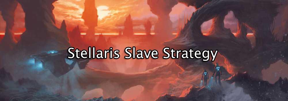 stellaris slave strategy